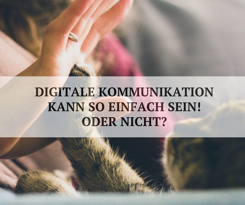 Digitale Kommunikation heißt berühren, bewegen, begleiten.