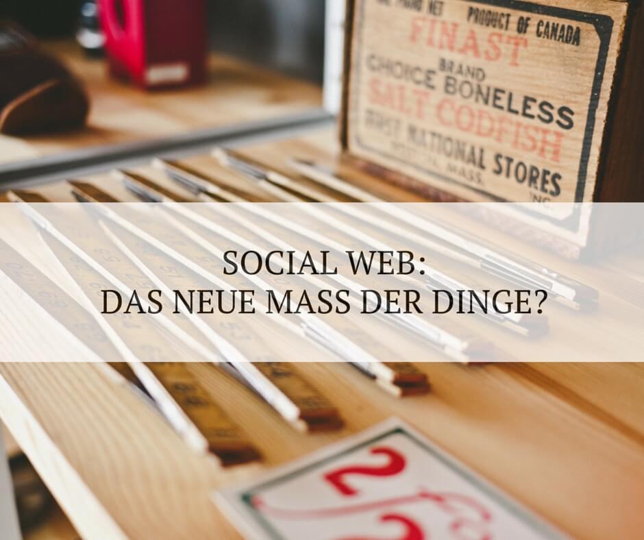 Ist das Social Web das neue Maß der Dinge?