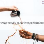 Regelmäßig bloggen: Entdecke 5 Wege deinen Blog wiederzubeleben