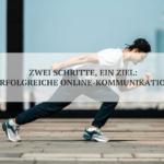 Zwei Schritte für erfolgreiche Online-Kommunikation