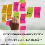 Struktur oder Flexibilität in der Unternehmenskommunikation?
