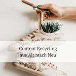 Nachhaltigkeit im Content Management - Aus Alt mach Neu mit Content Recycling